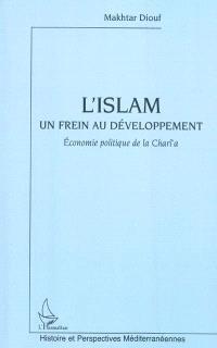 L'islam : un frein au développement : économie politique de la charî'a