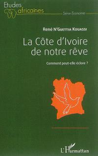 La Côte d'Ivoire de notre rêve : comment peut-elle éclore ?