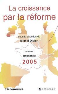 La croissance par la réforme : le rapport Rexecode 2005 sur la réforme structurelle et la croissance en France