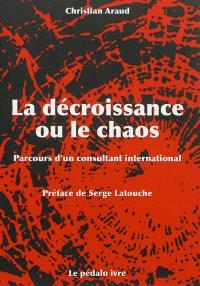 La décroissance ou Le chaos : parcours d'un consultant international