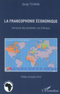 La francophonie économique : horizons des possibles vus d'Afrique