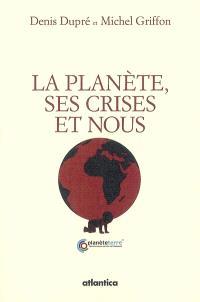 La planète, ses crises et nous : économie et écologie d'un monde enviable