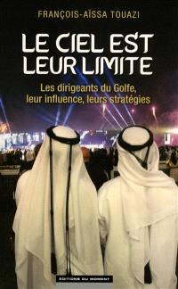 Le ciel est leur limite : les dirigeants du Golfe, leur influence, leurs stratégies