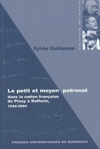 Le petit et moyen patronat dans la nation française, de Pinay à Raffarin : 1944-2004