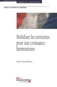 Mobiliser les territoires pour une croissance harmonieuse : rapport au président de la République
