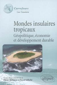 Mondes insulaires tropicaux : géopolitique, économie et développement durable