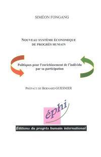 Nouveau système économique de progrès humain : politiques pour l'enrichissement de l'individu par sa participation