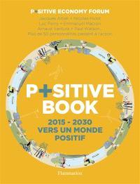 P+sitive book : 2015-2030 : vers un monde positif