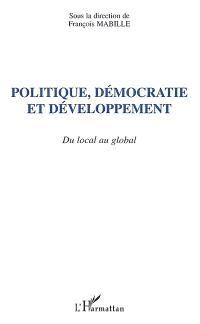 Politique, démocratie et développement : du local au global