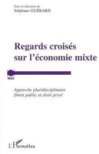 Regards croisés sur l'économie mixte : approche pluridisciplinaire, droit public et droit privé