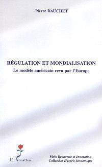Régulation et mondialisation : le modèle américain revu par l'Europe