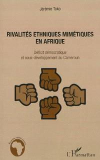 Rivalités ethniques mimétiques en Afrique : déficit démocratique et sous-développement au Cameroun