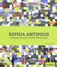Sophia Antipolis : territoire d'avenir = home of the future