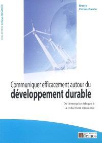 Communiquer efficacement autour du développement durable : de l'entreprise éthique à la collectivité citoyenne