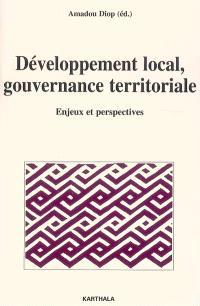 Développement local, gouvernance territoriale : enjeux et perspectives