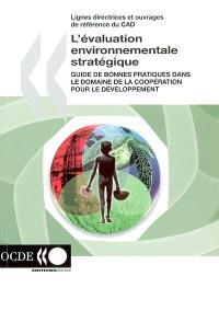 L'évaluation environnementale stratégique : guide de bonnes pratiques dans le domaine de la coopération pour le développement