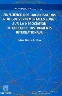 L'influence des organisations non gouvernementales (ONG) sur la négociation de quelques instruments internationaux