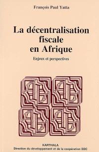 La décentralisation fiscale en Afrique : enjeux et perspectives
