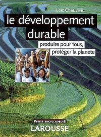 Le développement durable : produire pour tous, protéger la planète