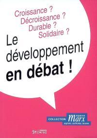 Le développement en débat ! : croissance ? décroissance ? durable ? solidaire ?