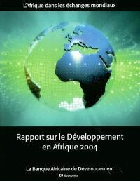 Rapport sur le développement en Afrique 2004 : l'Afrique dans l'économie mondiale, l'Afrique dans les échanges mondiaux, statistiques économiques et sociales sur l'Afrique