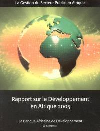 Rapport sur le développement en Afrique 2005 : l'Afrique dans l'économie mondiale, la gestion du secteur public en Afrique, statistiques économiques et sociales sur l'Afrique