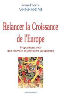 Relancer la croissance de l'Europe : propositions pour une nouvelle gouvernance européenne