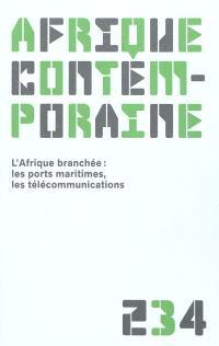 Afrique contemporaine. n° 234, L'Afrique branchée : les ports maritimes, les télécommunications