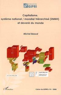 Cahier du GIPRI. n° 4, Capitalisme, système national-mondial hiérarchisé (SNMH) et devenir du monde