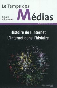Temps des médias (Le). n° 18, Histoire de l'Internet, l'Internet dans l'histoire