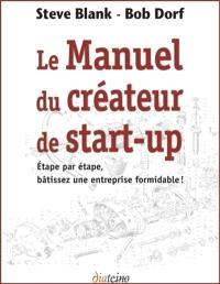 Le manuel du créateur de start-up : étape par étape, bâtissez une entreprise formidable !