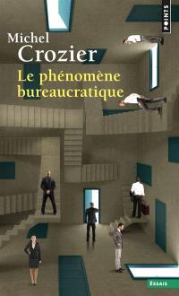 Le Phénomène bureaucratique : essai sur les tendances bureaucratiques des systèmes d'organisation modernes et sur leurs relations en France avec le système social et culturel