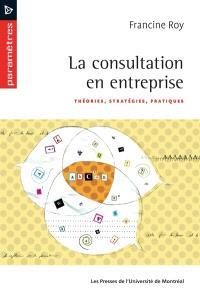La consultation en entreprise  : théories, stratégies, pratiques