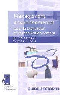 Management environnemental pour la fabrication et le reconditionnement des palettes et caisses en bois : guide sectoriel