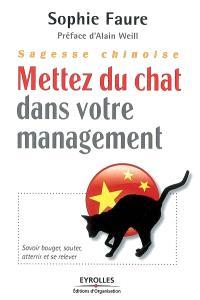 Sagesse chinoise : mettez du chat dans votre management ! : savoir bouger, sauter, atterrir et se relever