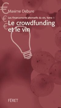 Les financements alternatifs du vin. Volume 1, Le crowdfunding et le vin
