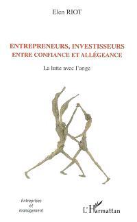 Entrepreneurs, investisseurs entre confiance et allégeance : la lutte avec l'ange : le cas des jeunes entreprises innovantes financées par capital-risque
