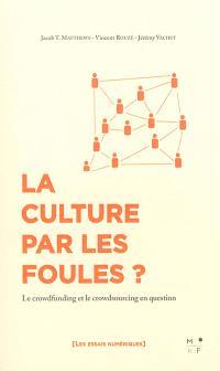 La culture par les foules ? : le crowdfunding et le crowdsourcing en question