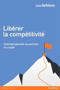 Libérer la compétitivité : comment parvenir au sommet... et y rester