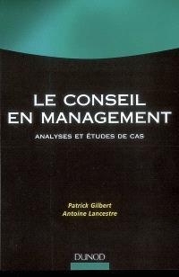 Le conseil en management : analyses et études de cas : manuel et applications