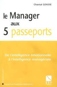 Le manager aux 5 passeports : de l'intelligence émotionnelle à l'intelligence managériale