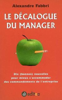Le décalogue du manager : dix (bonnes) nouvelles pour mieux s'accommoder des commandements de l'entreprise