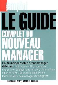 Le guide complet du nouveau manager : l'outil indispensable à tout manager débutant