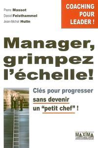 Manager, grimpez l'échelle : clés pour progresser sans devenir un petit chef !