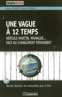Une vague à 12 temps : Hercule Martin, manager... face au changement permanent : quand demain ne ressemble pas à hier
