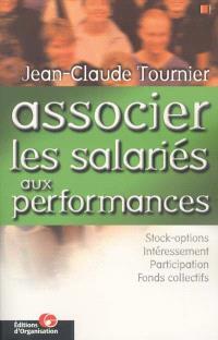 Associer les salariés aux performances : l'actionnariat et l'épargne salariaux : tous gagnants