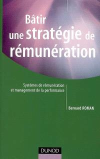 Bâtir une stratégie de rémunération : systèmes de rémunérations globales, variables, collectives