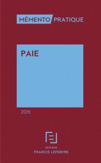 Paie 2015 : social, fiscal, comptable, modèles de bulletins de paie, déclarations (DADS...) : à jour au 1er septembre 2014