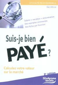 Suis-je bien payé ? : calculez votre valeur sur le marché