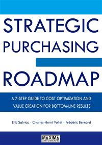 Strategic purchasing roadmap : a 7-step guide to cost optimization and value creation for bottom-line results